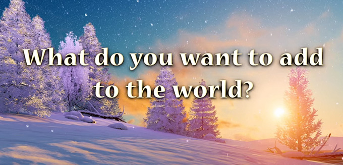 What Do You Want To Add To The World?