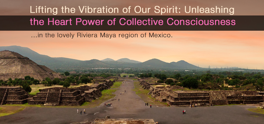 Lifting the Vibration of Our Spirit Mexico 2018