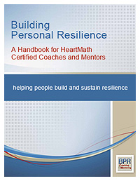 Building Personal Resilience - A Handbook for HeartMath Certified Coaches and Mentors
